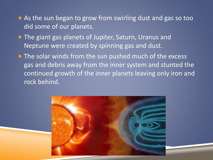 As the sun began to grow from swirling dust and gas so too did some of our planets.