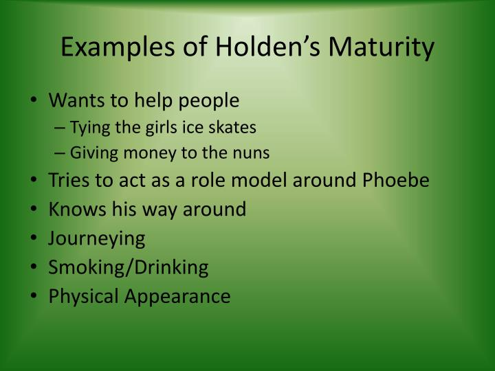 Examples of Holden's Maturity