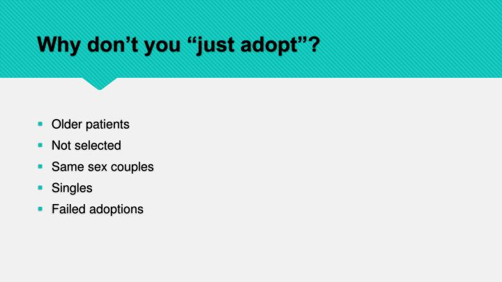 "Why don't you ""just adopt""?"