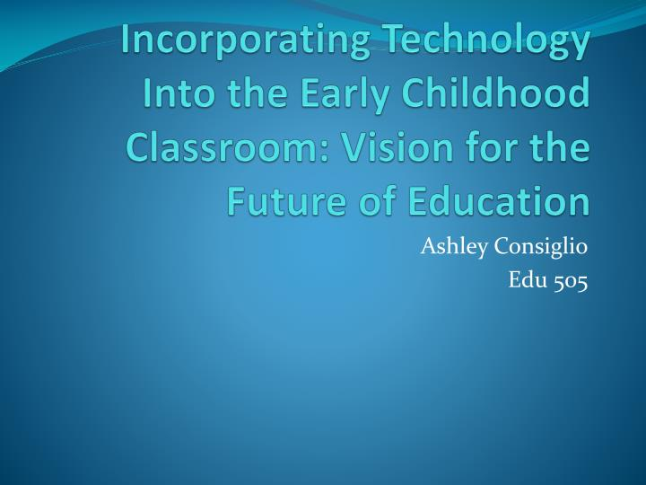 the future of early childhood education Change a child's future as an early childhood educator early childhood  education is crucial to a child's success, with 90 percent of brain development  occurring.