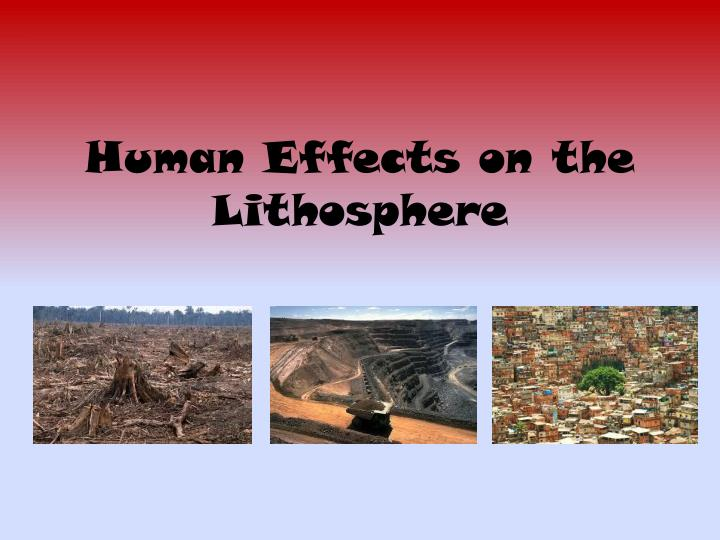 human effects on the lithosphere n.