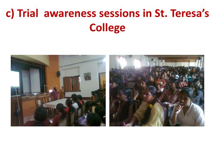c) Trial  awareness sessions in St. Teresa's College