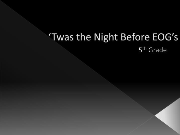 Twas the night before eog s