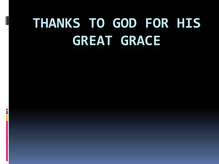 thanks to god for his great grace n.
