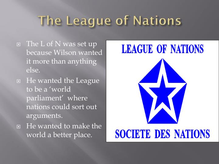 the league of nations was a World war ii: the league of nations the league of nations was an international organization, functioning between the two world wars, created to work for the establishment of world peace and the promotion of cooperation among states.