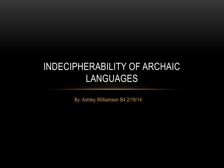 indecipherability of archaic languages n.