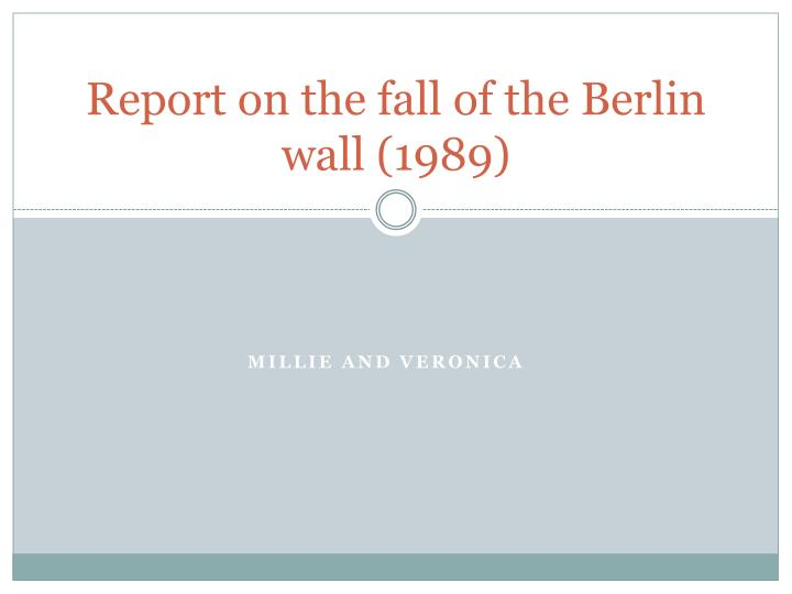 report on the fall of the berlin wall 1989 n.
