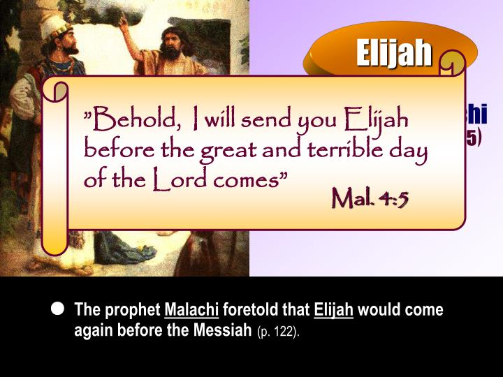 """""""Behold,  I will send you Elijah before the great and terrible day of the Lord comes"""""""