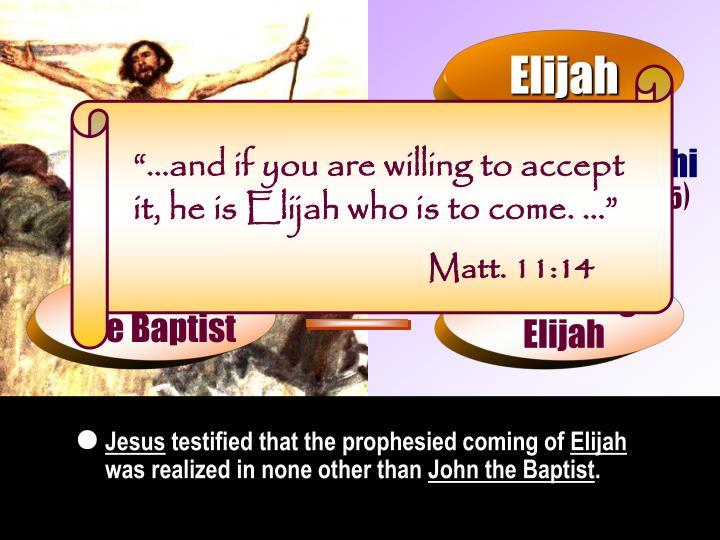 """""""…and if you are willing to accept it, he is Elijah who is to come. …"""""""