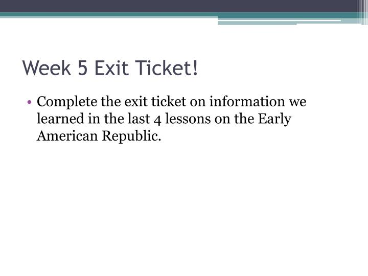 Week 5 Exit Ticket!