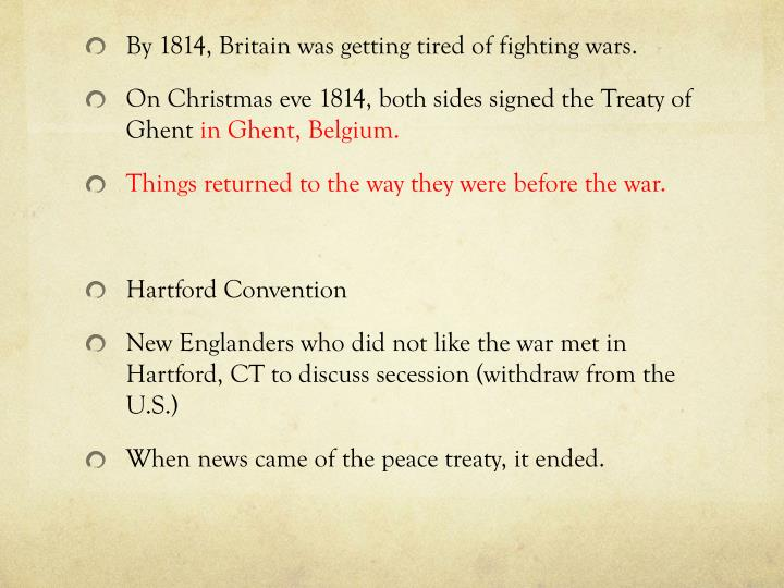 By 1814, Britain was getting tired of fighting wars.