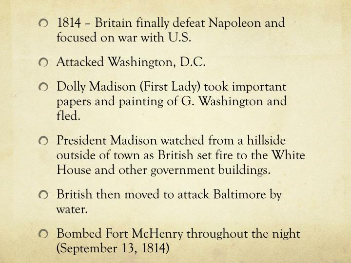 1814 – Britain finally defeat Napoleon and focused on war with U.S.