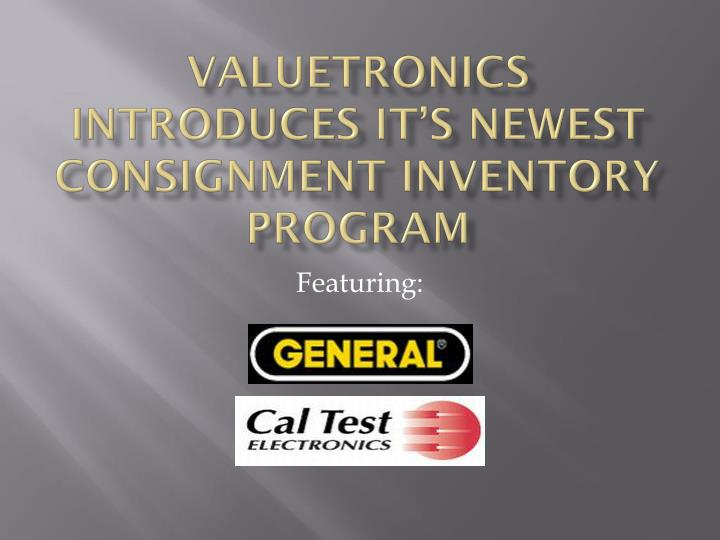 Valuetronics introduces it s newest consignment inventory program