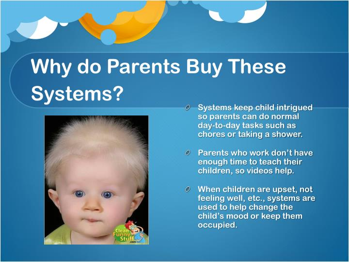 Why do Parents Buy These Systems?