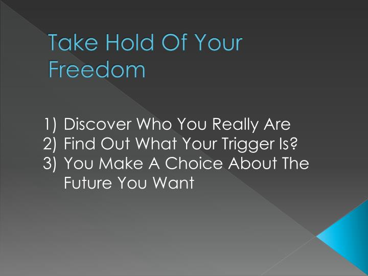 Take Hold Of Your Freedom