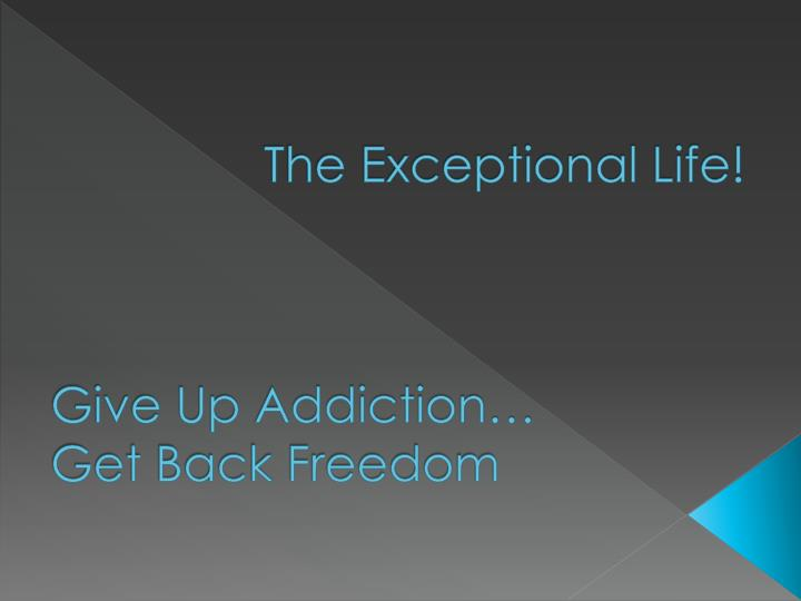 The exceptional life