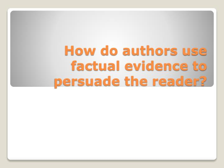 how do authors persuade their readers 5 reading strategy: pies persuade, inform, entertain, share an experience or feeling identify the author's purpose and support it by returning to the text for details and information.