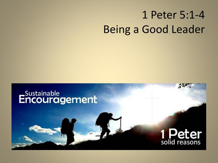 PPT - 1 Peter 5:1-4 Being a Good Leader PowerPoint Presentation - ID