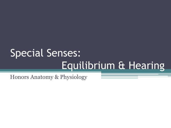 PPT - Special Senses: Equilibrium & Hearing PowerPoint ...