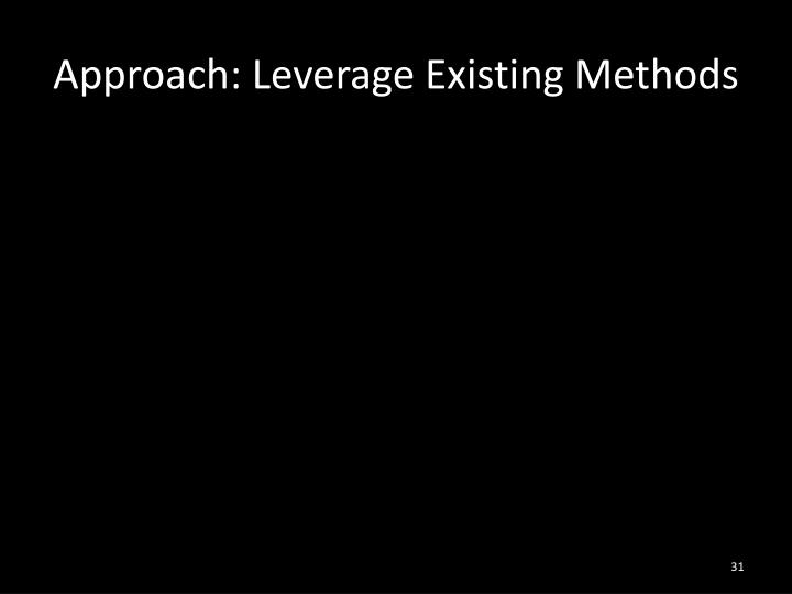Approach: Leverage Existing Methods