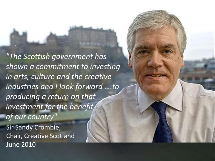 """The Scottish government has shown a commitment to investing in arts, culture and the creative industries and I look forward"