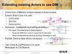 extending existing actors to use dim