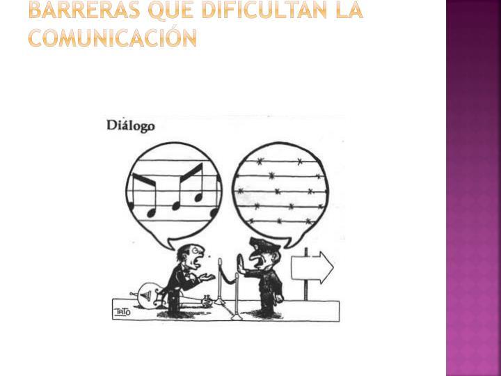 BARRERAS QUE DIFICULTAN LA COMUNICACIÓN