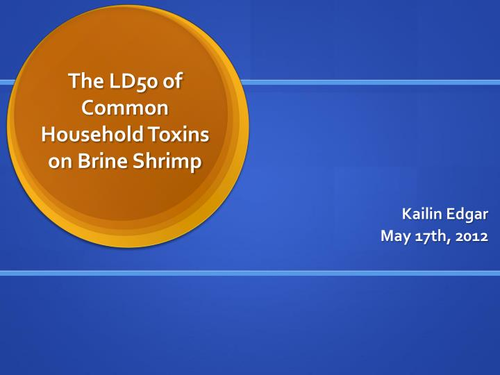 the ld50 of common household toxins on brine shrimp n.