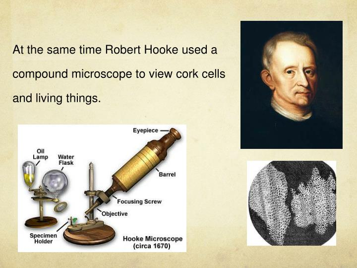 At the same time Robert Hooke used a