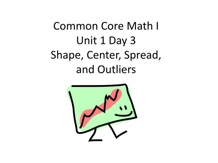 PPT - Common Core Math I Unit 1 Day 3 Shape, Center, Spread