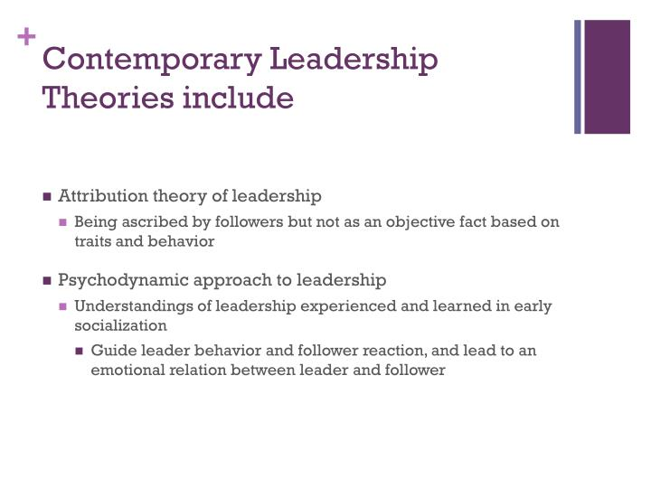 contemporary leadership One contemporary leadership trend, in particular, is transformational leadership this works under the premise that the leader should work with his or her followers or subordinates to achieve common goals and changes.