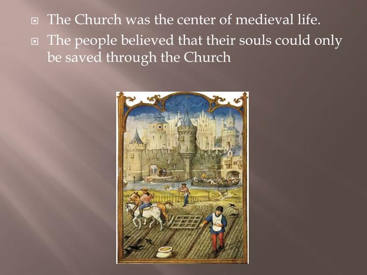 The Church was the center of medieval life.