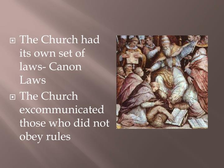 The Church had its own set of laws- Canon Laws