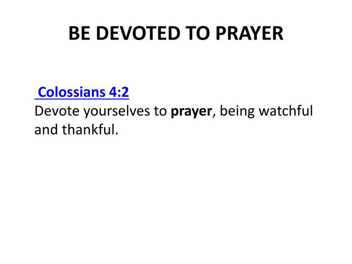 BE DEVOTED TO PRAYER