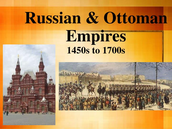 russian ottoman empires 1450s to 1700s n.