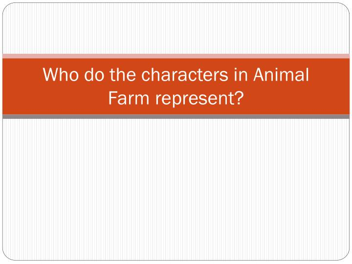PPT - Who do the characters in Animal Farm represent