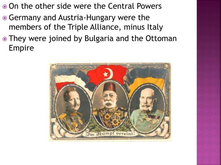 On the other side were the Central Powers