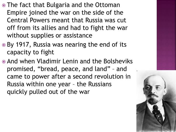 The fact that Bulgaria and the Ottoman Empire joined the war on the side of the Central Powers meant that Russia was cut off from its allies and had to fight the war without supplies or assistance