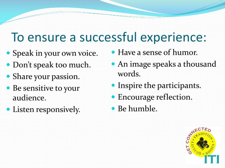 To ensure a successful experience: