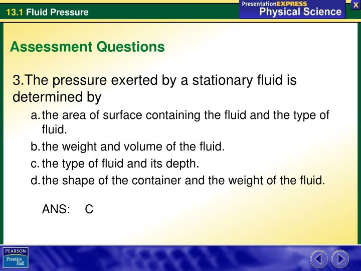 The pressure exerted by a stationary fluid is determined by