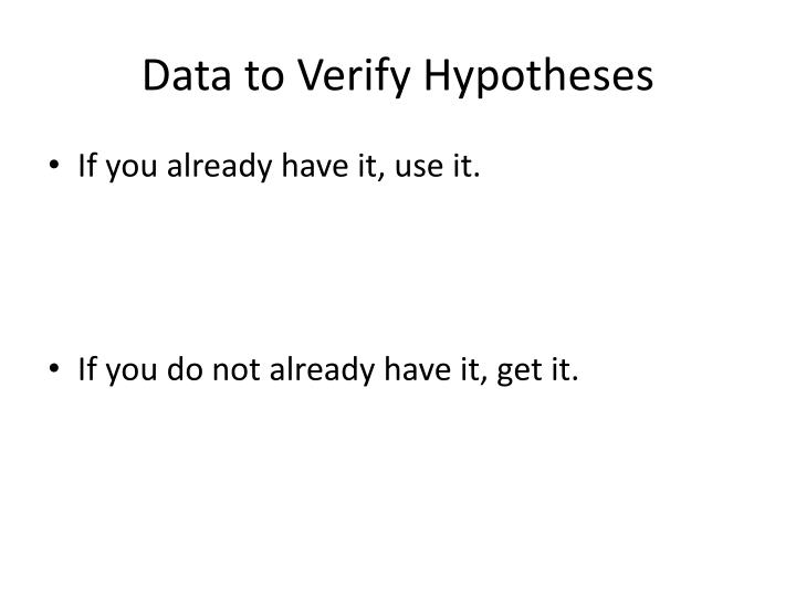 Data to Verify Hypotheses