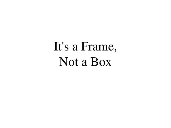 It's a Frame,