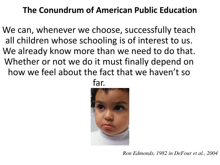 We can, whenever we choose, successfully teach all children whose schooling is of interest to us. We...