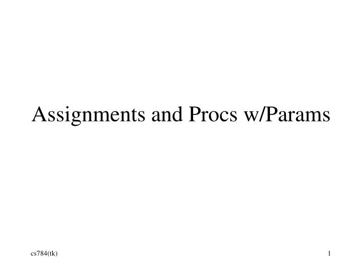 assignments and procs w params n.