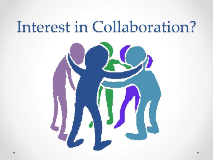 Interest in Collaboration?