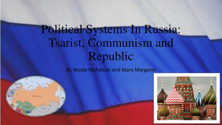 political systems in russia tsarist communism and republic n.