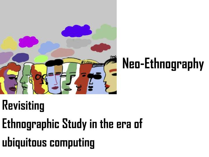 an ethnographic study of issues surrounding the An ethnographic study on two ning communities a micro-study, undertaken as part of the virtual community block in e-learning and digital culture discussion threads tend to be short and there are rarely longer debates on key issues new threads to emerge rapidly and old ones do fade away quickly.