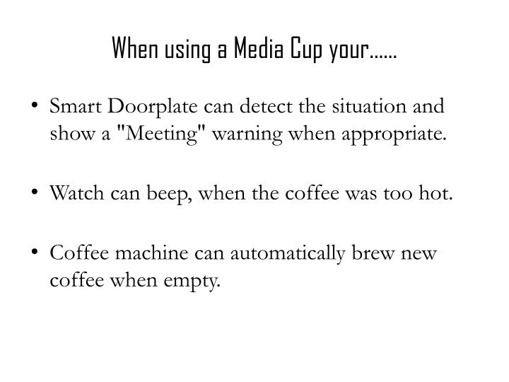 When using a Media Cup your……