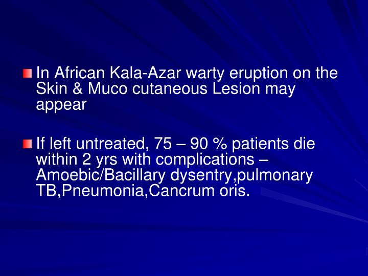 In African Kala-Azar warty eruption on the Skin & Muco cutaneous Lesion may appear