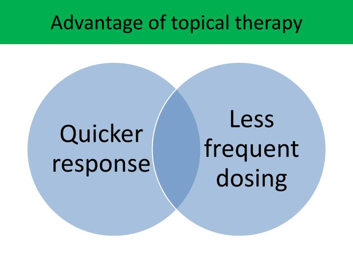 Advantage of topical therapy